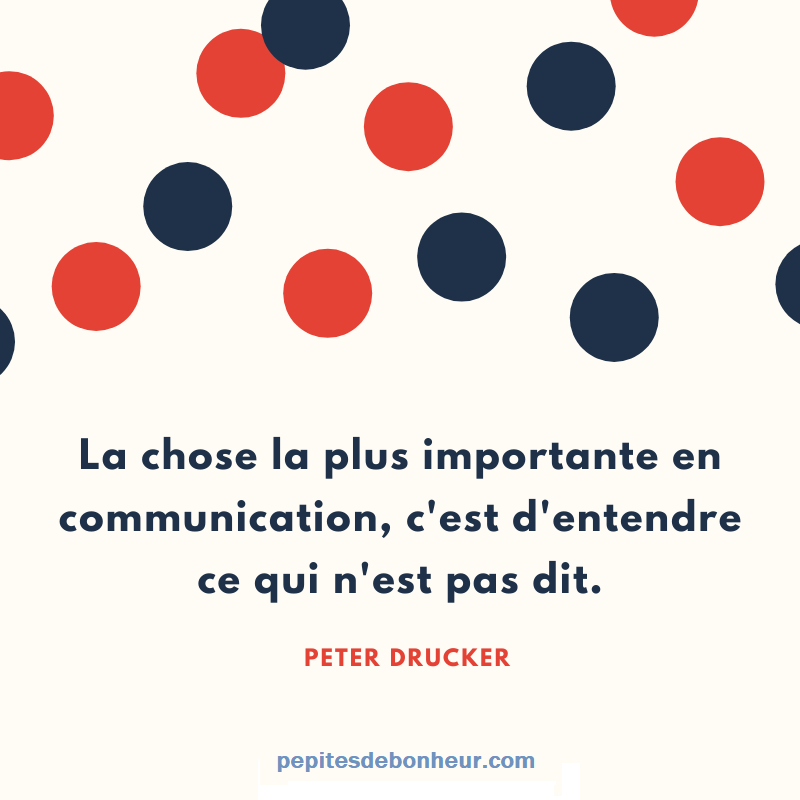 citations de communication: La chose la plus importante en communication, c'est d'entendre ce qui n'est pas dit, citations