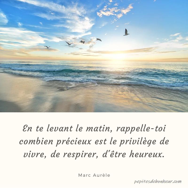 en te levant le matin, rappelle toi combien précieux est le privilège de vivre, de respirer, d'être heureux